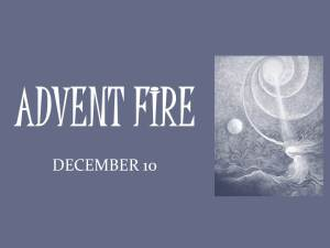 ADVENT FIRE: December 10
