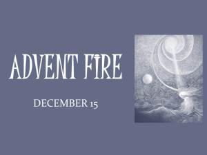 ADVENT FIRE: December 15
