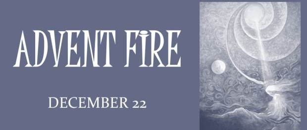 ADVENT FIRE: December 22