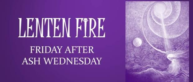 LENTEN FIRE: Friday After Ash Wednesday