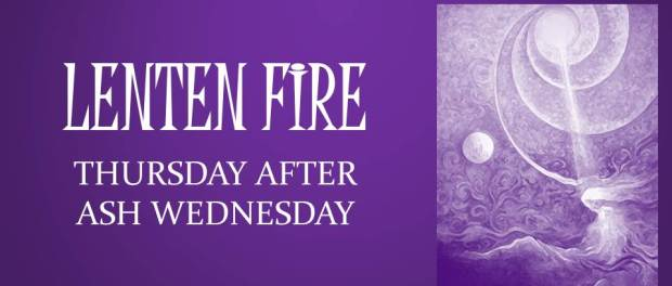 LENTEN FIRE: Thursday After Ash Wednesday