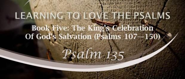 Psalm 135 by W. Robert Godfrey